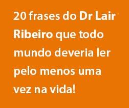 20 Frases Do Dr Lair Ribeiro Que Todos Deviam Ler Pelo Menos